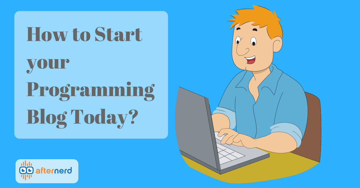 How to Start Your Programming Blog? (Ultimate Guide) - Afternerd