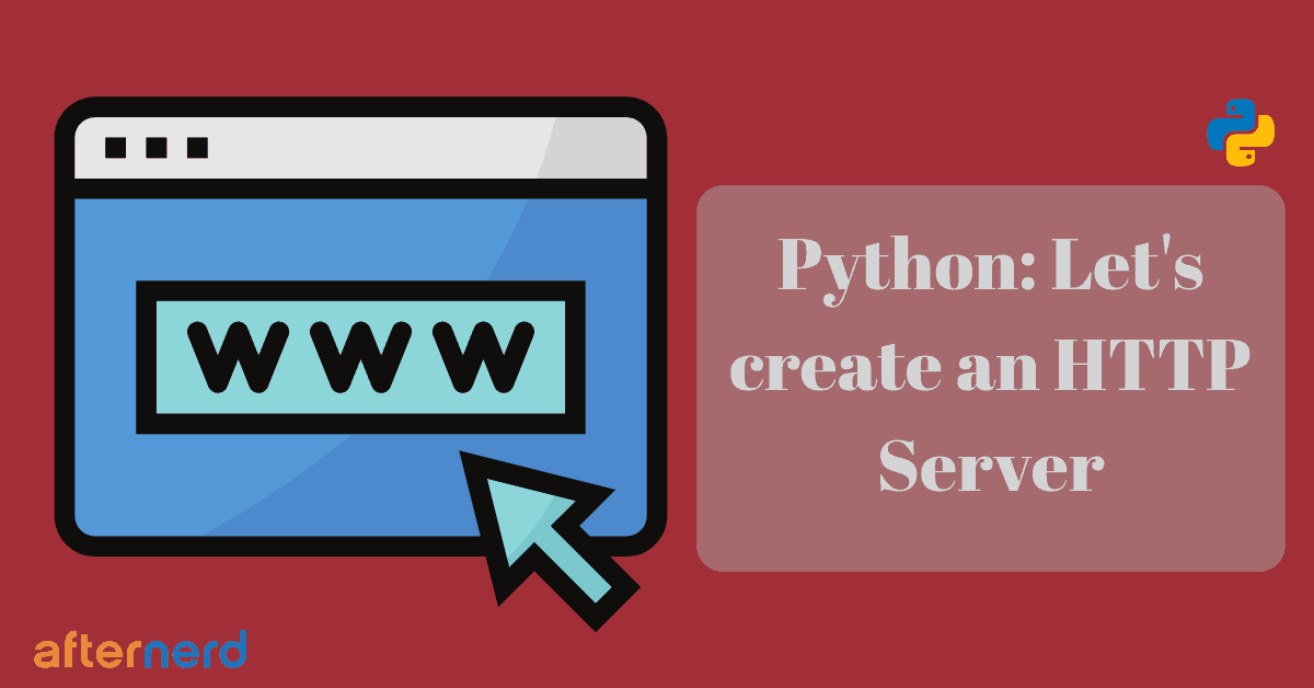 Python: Let's Create a Simple HTTP Server (Tutorial) - Afternerd