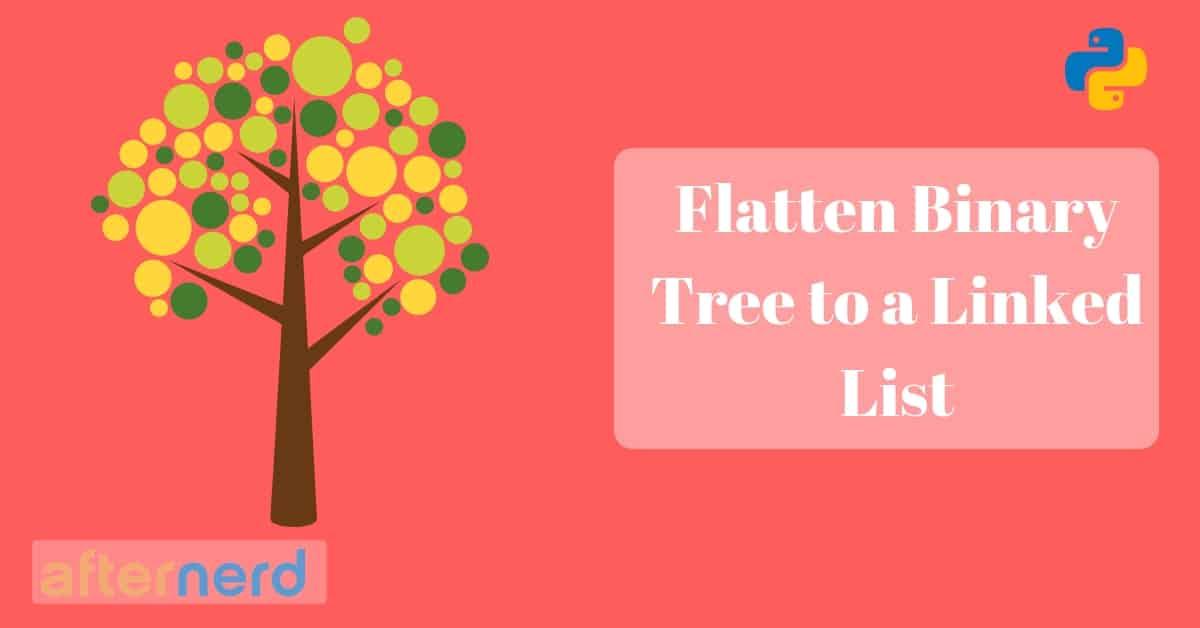 Python: Flatten Binary Tree to Linked List - Afternerd